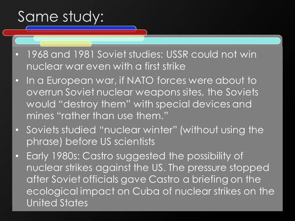 Same study: 1968 and 1981 Soviet studies: USSR could not win nuclear war even with a first strike.