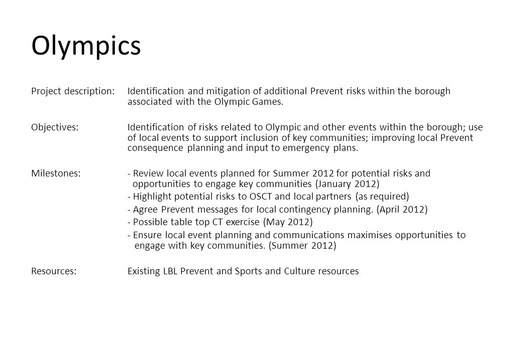 Olympics Project description: Identification and mitigation of additional Prevent risks within the borough associated with the Olympic Games.