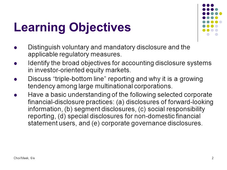 Learning Objectives Distinguish voluntary and mandatory disclosure and the applicable regulatory measures.