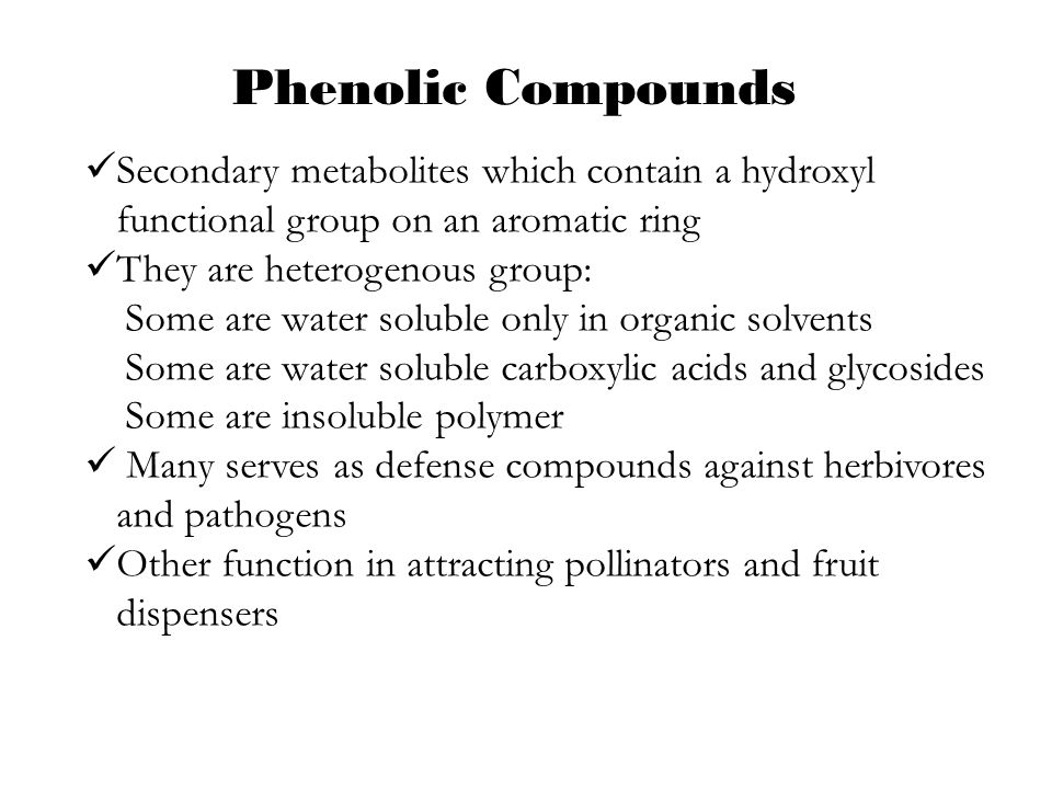 Phenolic Compounds Secondary metabolites which contain a hydroxyl functional group on an aromatic ring.