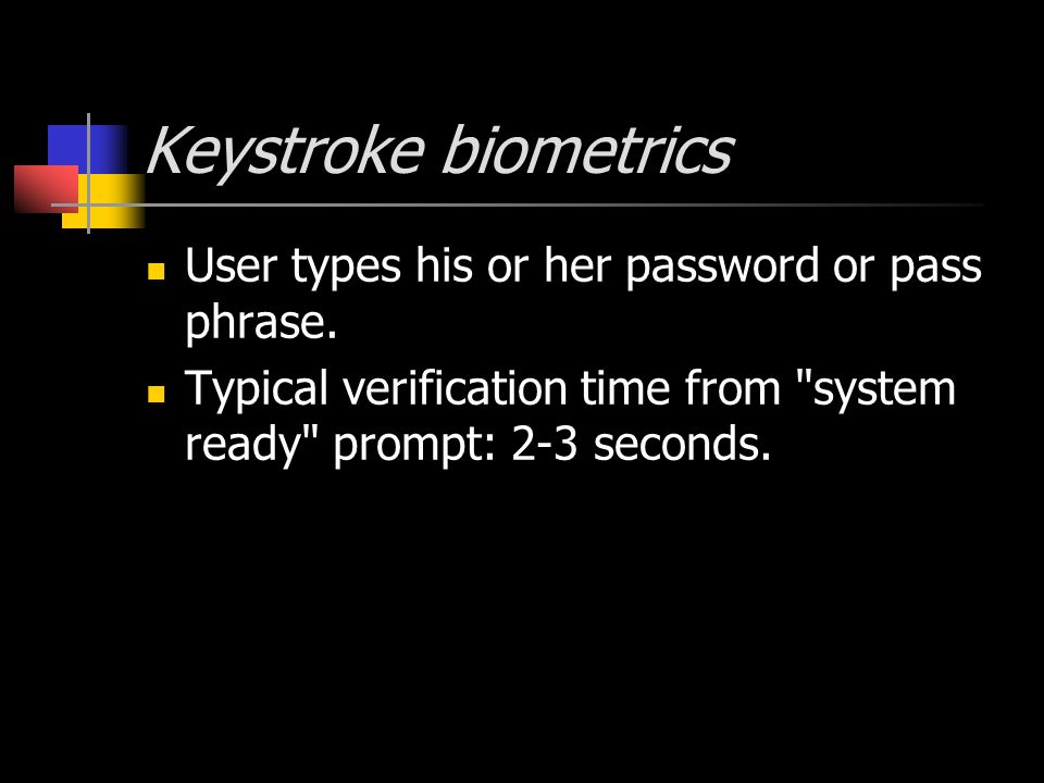 Keystroke biometrics User types his or her password or pass phrase.