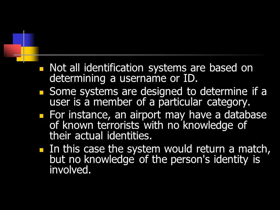 Not all identification systems are based on determining a username or ID.