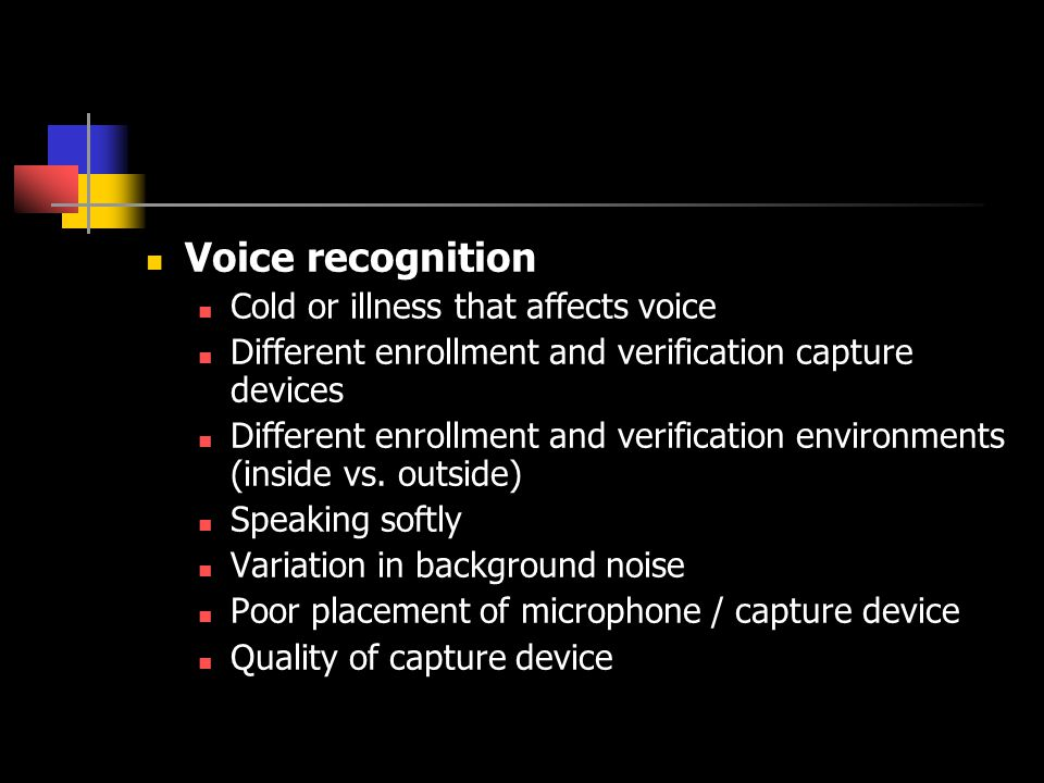 Voice recognition Cold or illness that affects voice