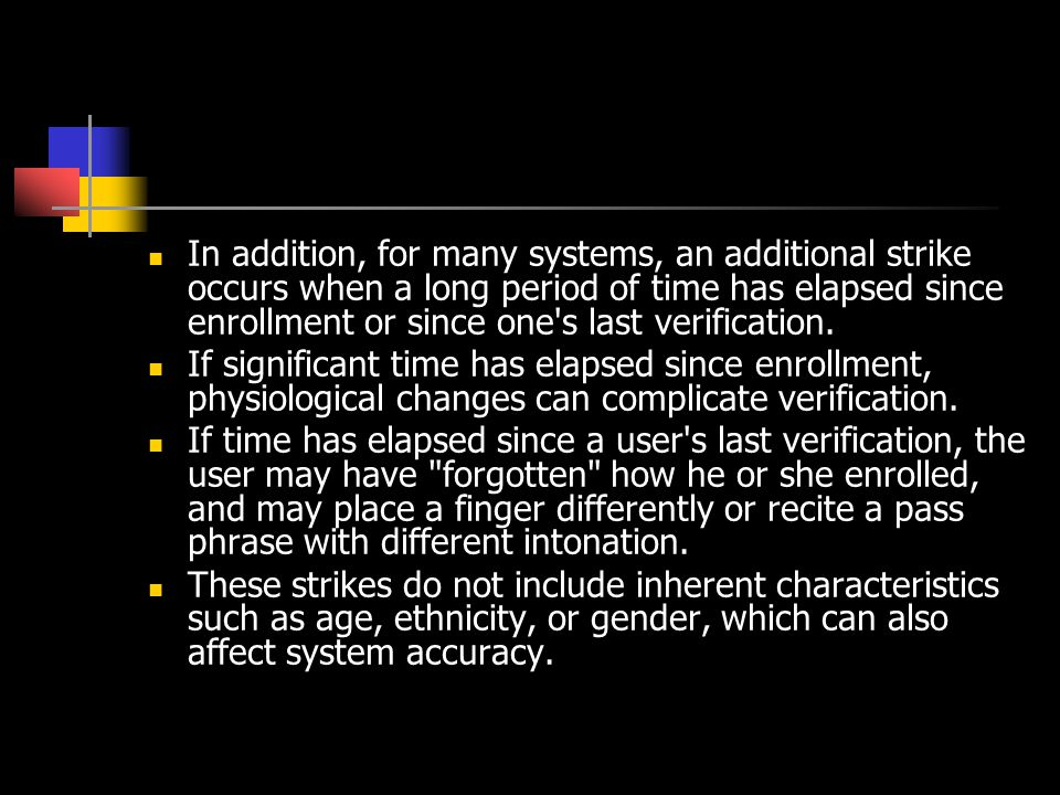 In addition, for many systems, an additional strike occurs when a long period of time has elapsed since enrollment or since one s last verification.