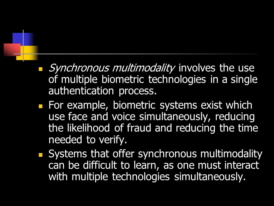Synchronous multimodality involves the use of multiple biometric technologies in a single authentication process.