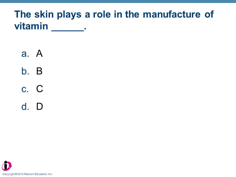 The skin plays a role in the manufacture of vitamin ______.