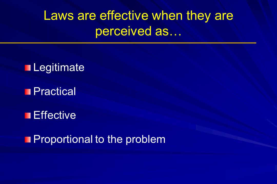 Laws are effective when they are perceived as…
