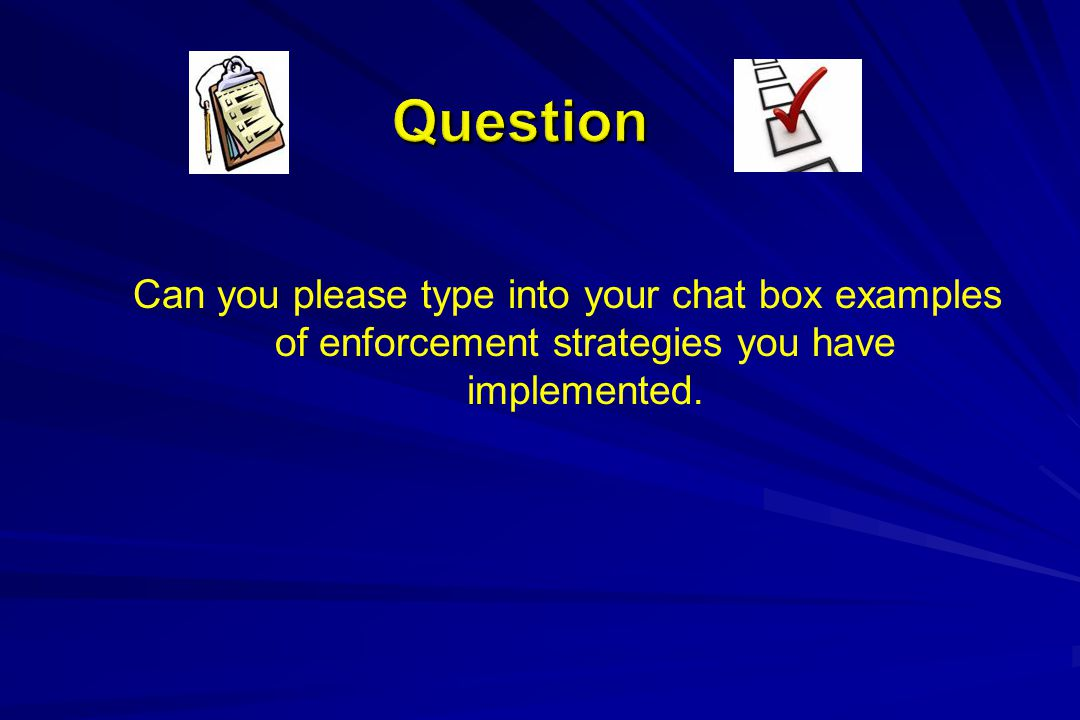 Question Can you please type into your chat box examples of enforcement strategies you have implemented.