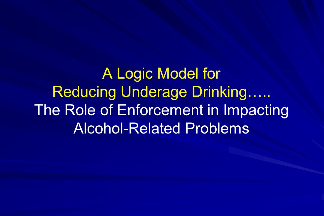 A Logic Model for Reducing Underage Drinking…