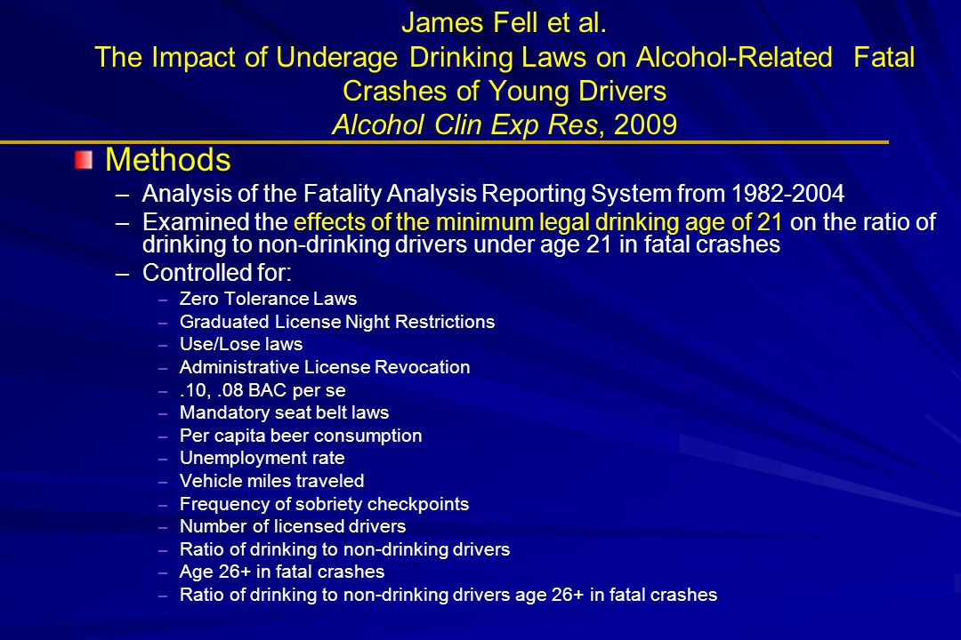 James Fell et al. The Impact of Underage Drinking Laws on Alcohol-Related Fatal Crashes of Young Drivers Alcohol Clin Exp Res, 2009