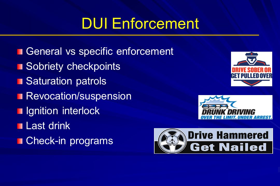 DUI Enforcement General vs specific enforcement Sobriety checkpoints