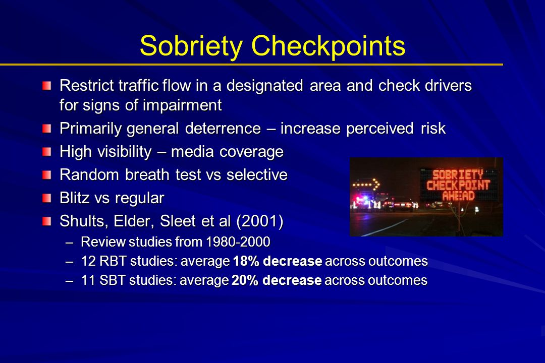 Sobriety Checkpoints Restrict traffic flow in a designated area and check drivers for signs of impairment.