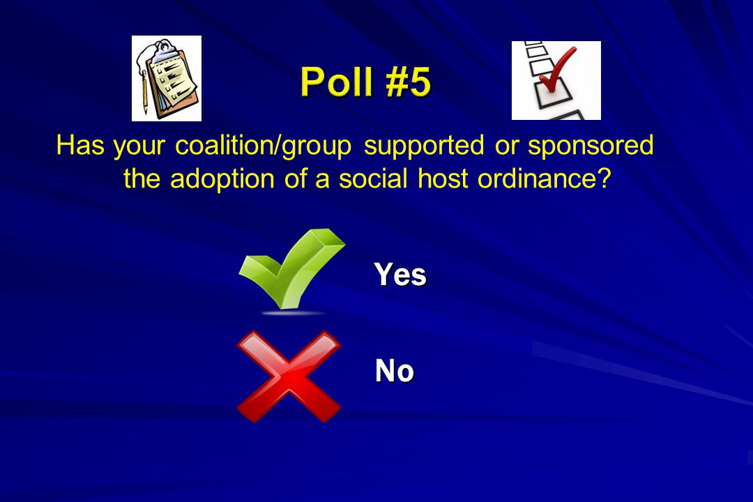 Poll #5 Has your coalition/group supported or sponsored the adoption of a social host ordinance.