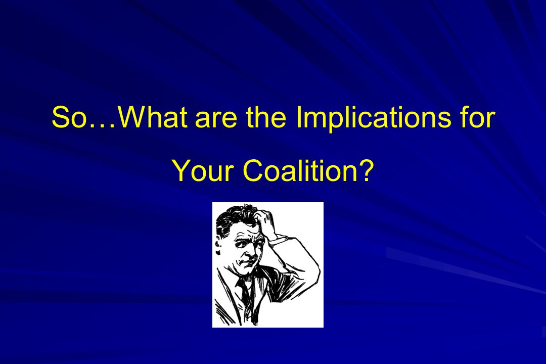 So…What are the Implications for Your Coalition