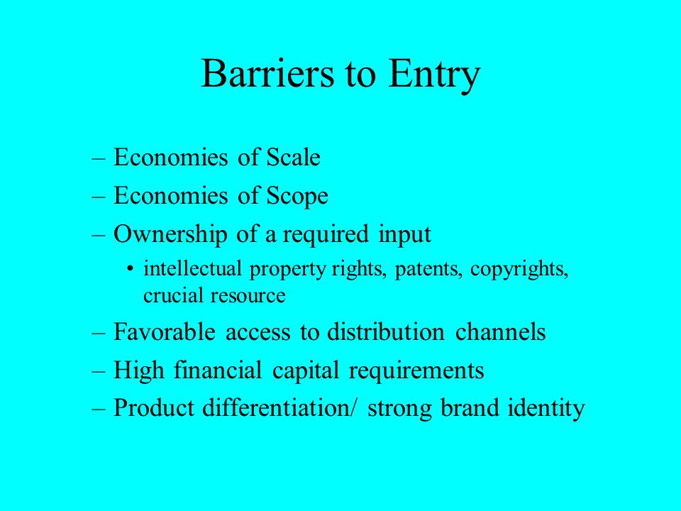 Barriers to Entry Economies of Scale Economies of Scope