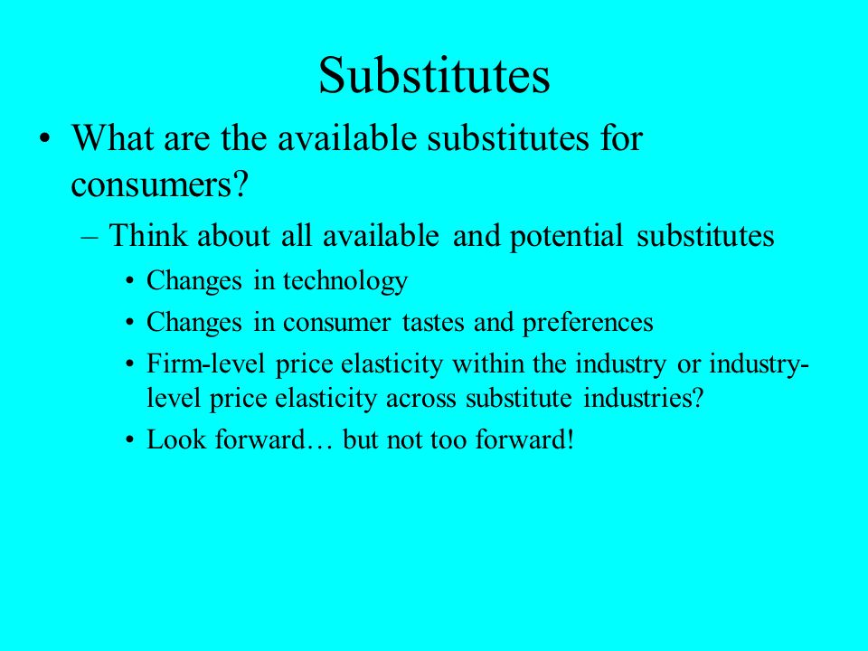 Substitutes What are the available substitutes for consumers