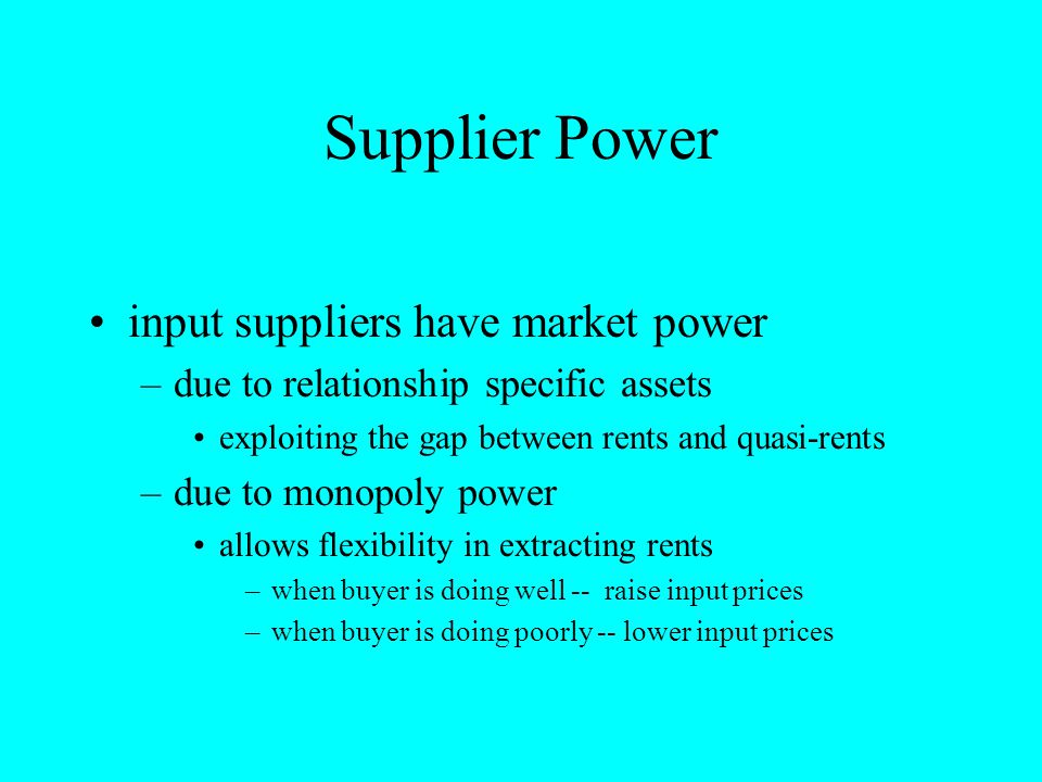 Supplier Power input suppliers have market power