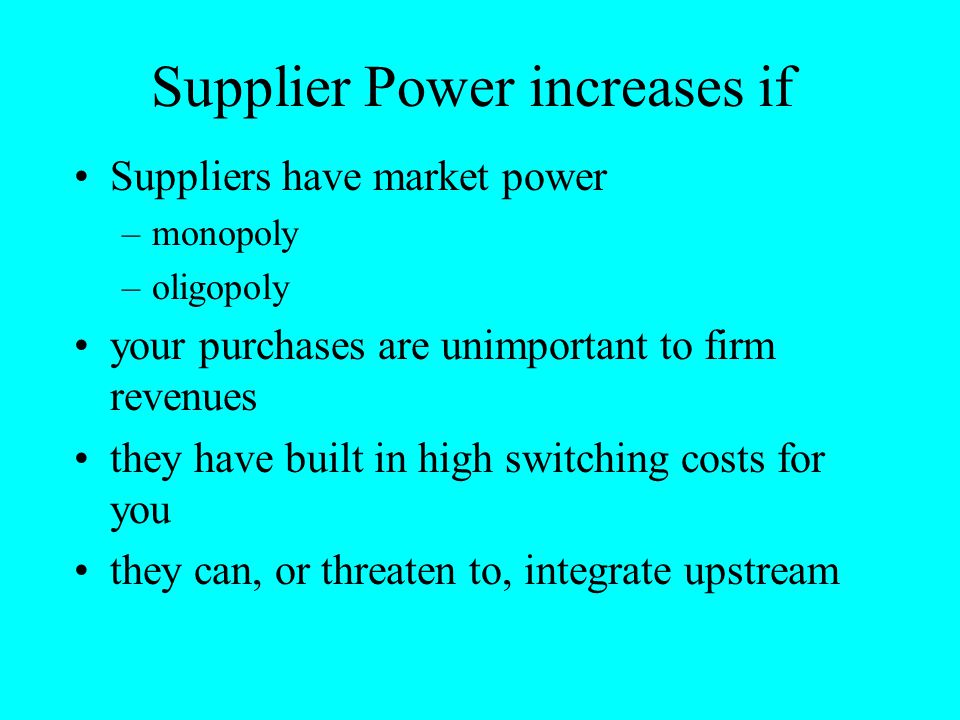 Supplier Power increases if