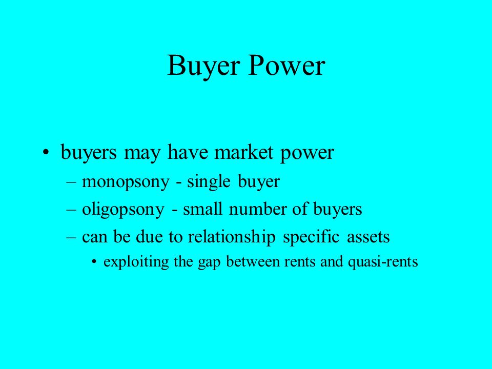 Buyer Power buyers may have market power monopsony - single buyer