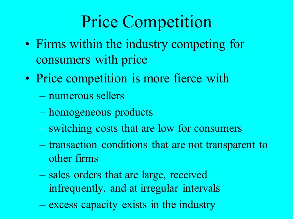 Price Competition Firms within the industry competing for consumers with price. Price competition is more fierce with.
