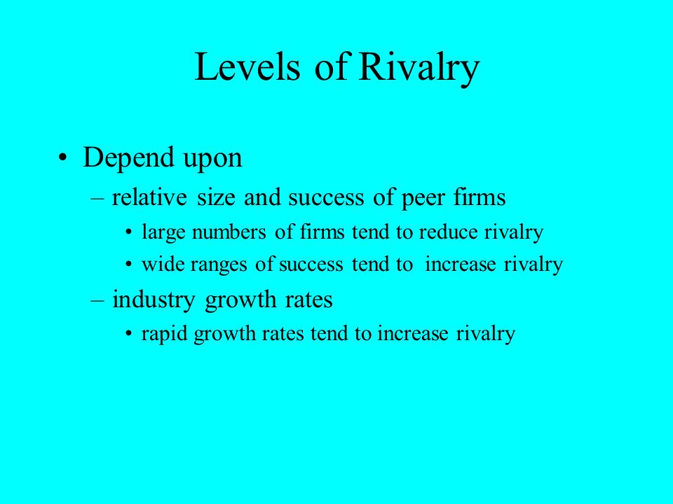 Levels of Rivalry Depend upon relative size and success of peer firms