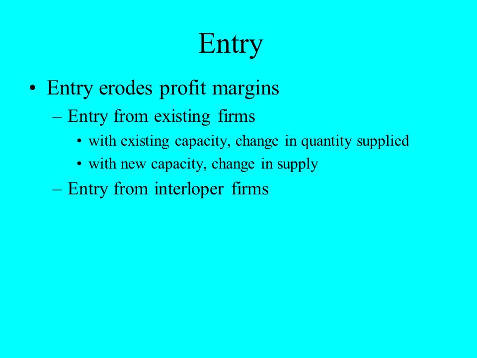 Entry Entry erodes profit margins Entry from existing firms