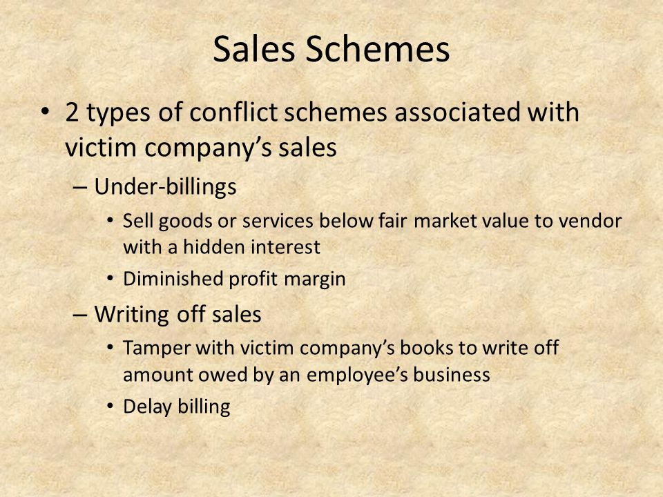 Sales Schemes 2 types of conflict schemes associated with victim company's sales. Under-billings.