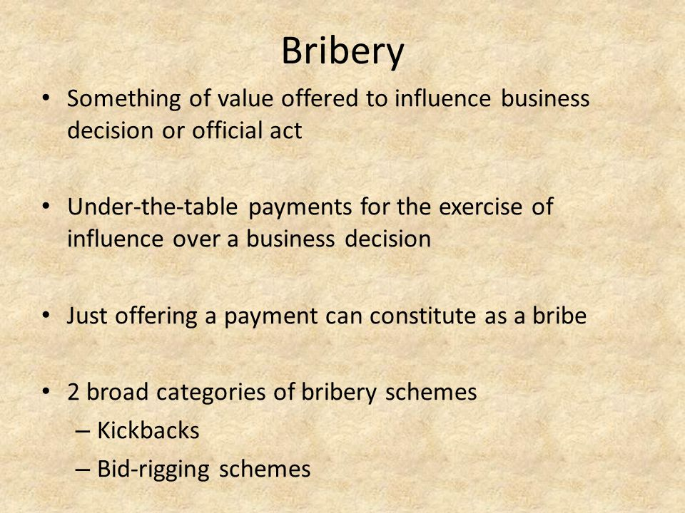Bribery Something of value offered to influence business decision or official act.