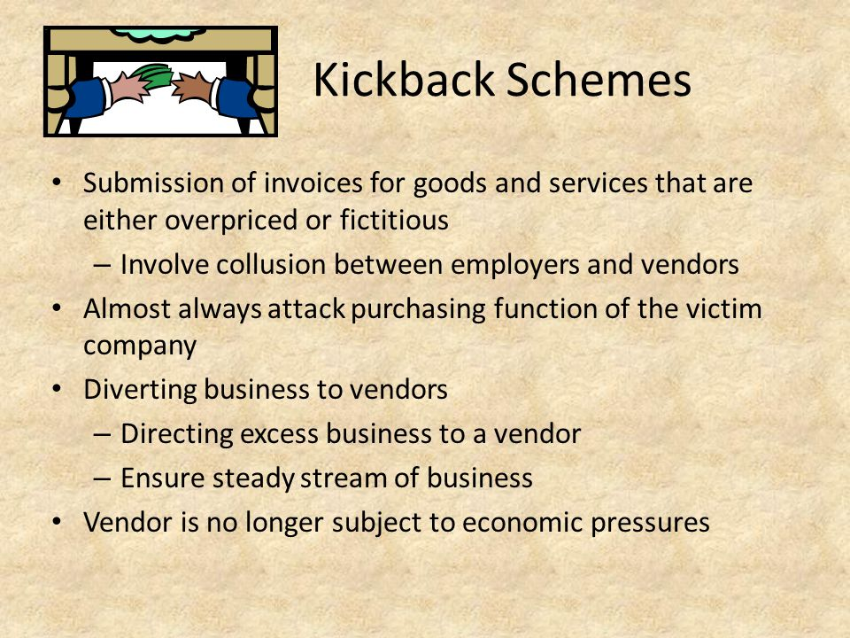 Kickback Schemes Submission of invoices for goods and services that are either overpriced or fictitious.