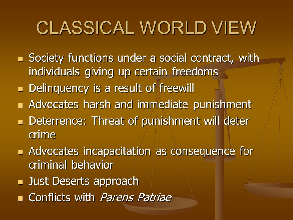 CLASSICAL WORLD VIEW Society functions under a social contract, with individuals giving up certain freedoms.