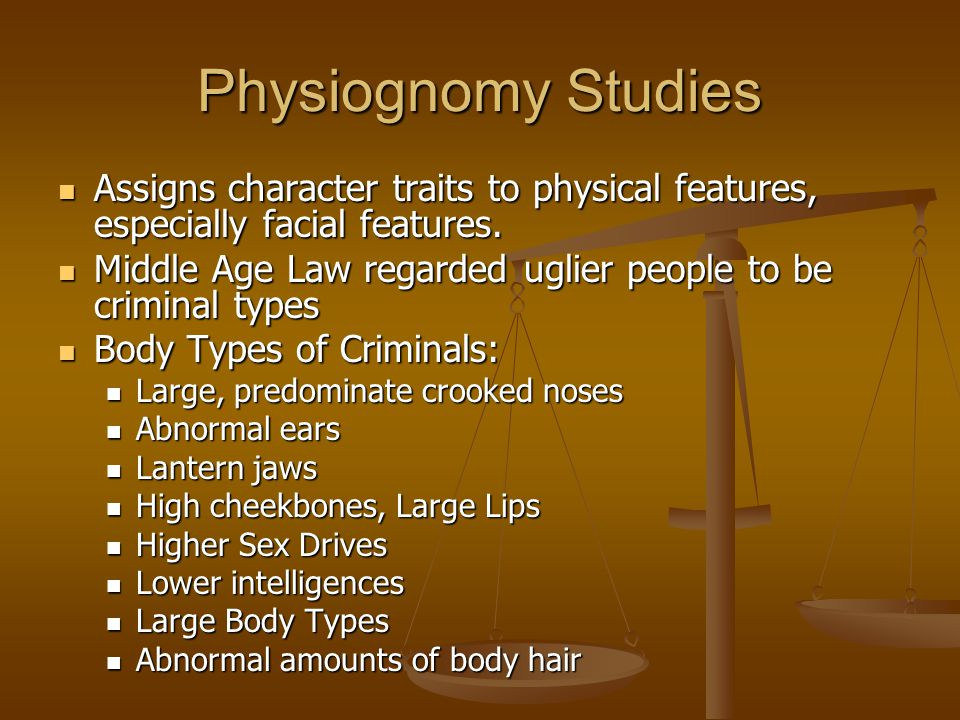 Physiognomy Studies Assigns character traits to physical features, especially facial features.