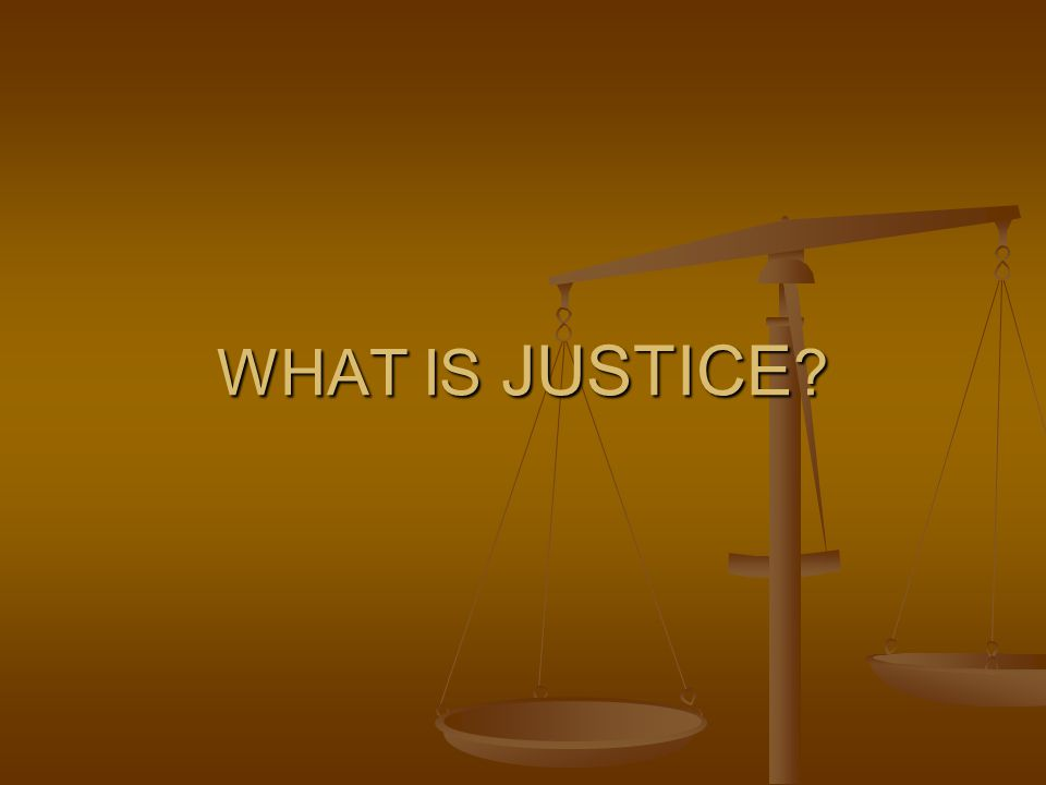 WHAT IS JUSTICE