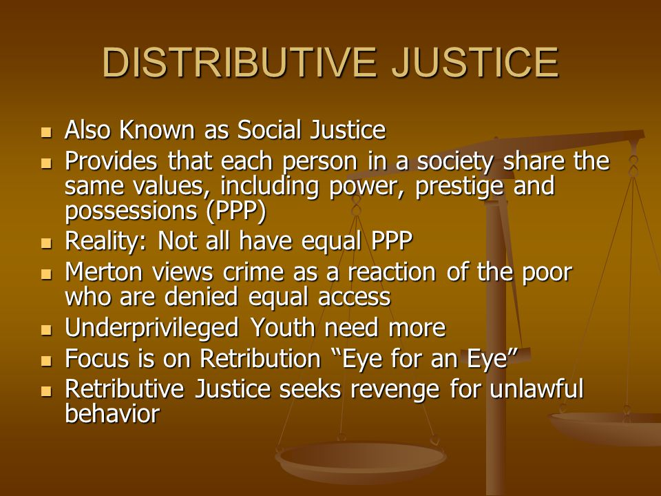 DISTRIBUTIVE JUSTICE Also Known as Social Justice