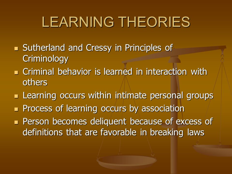 LEARNING THEORIES Sutherland and Cressy in Principles of Criminology