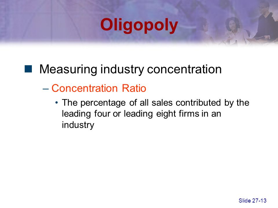 Oligopoly Measuring industry concentration Concentration Ratio