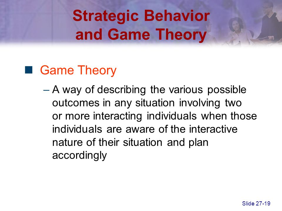 Strategic Behavior and Game Theory