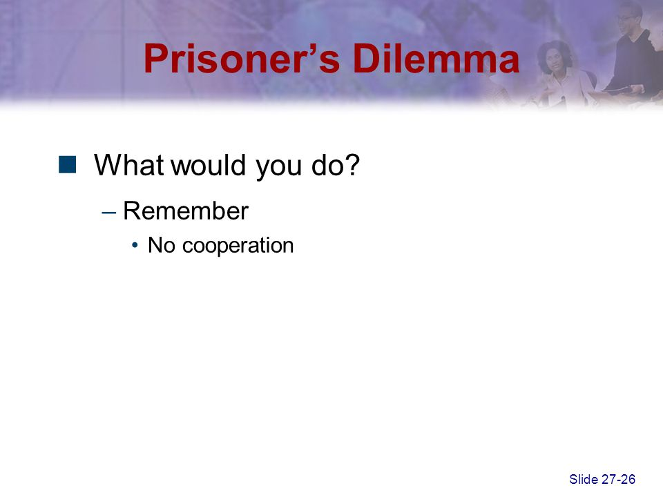 Prisoner's Dilemma What would you do Remember No cooperation