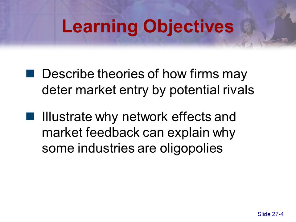 Learning Objectives Describe theories of how firms may deter market entry by potential rivals.