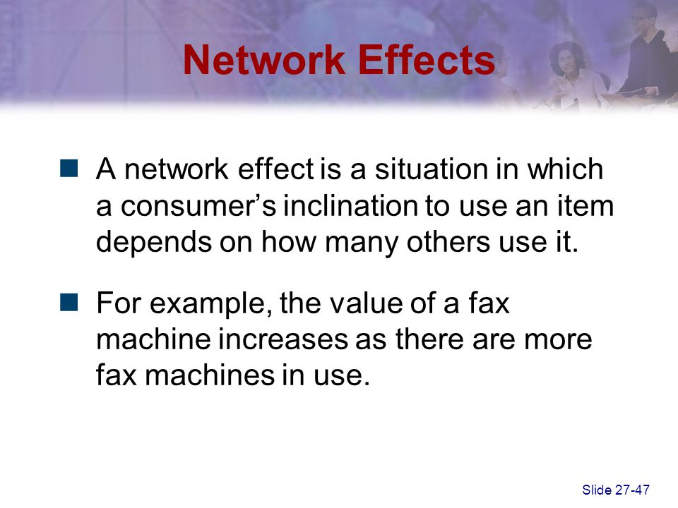 Network Effects A network effect is a situation in which a consumer's inclination to use an item depends on how many others use it.