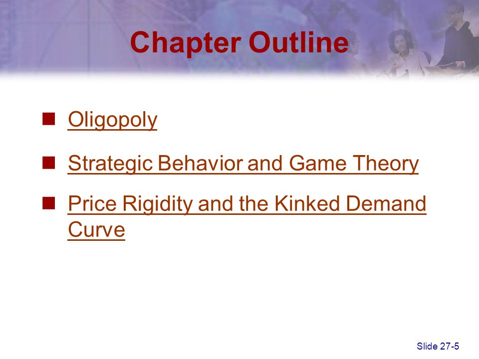 Chapter Outline Oligopoly Strategic Behavior and Game Theory