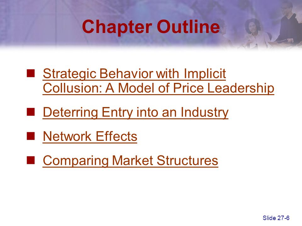 Chapter Outline Strategic Behavior with Implicit Collusion: A Model of Price Leadership. Deterring Entry into an Industry.