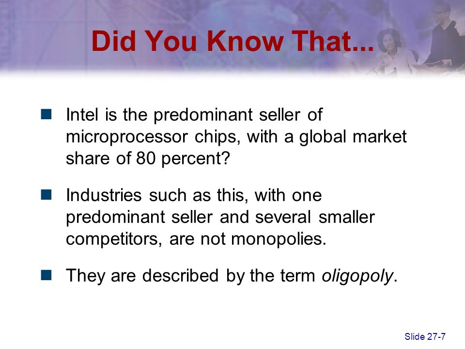 Did You Know That... Intel is the predominant seller of microprocessor chips, with a global market share of 80 percent