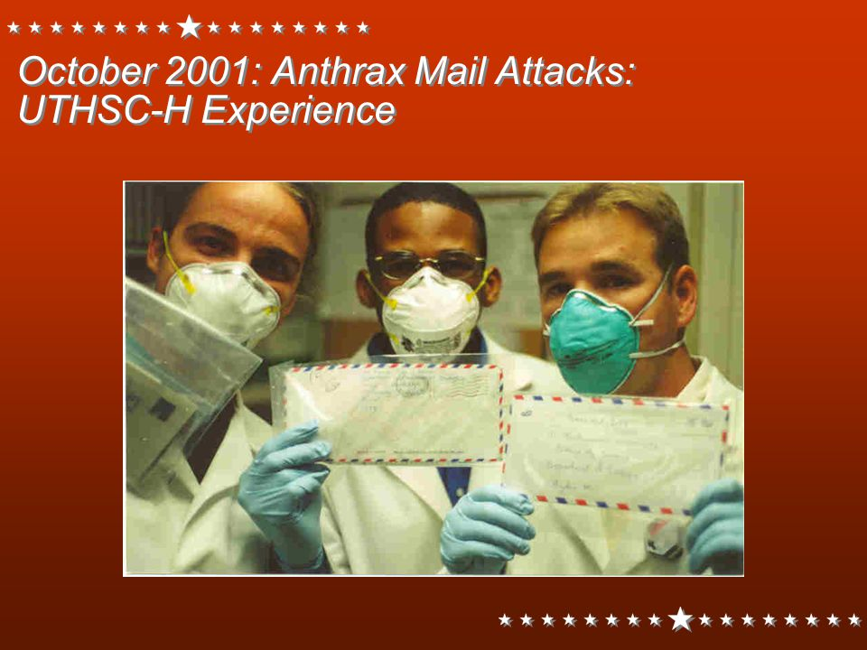 October 2001: Anthrax Mail Attacks: UTHSC-H Experience