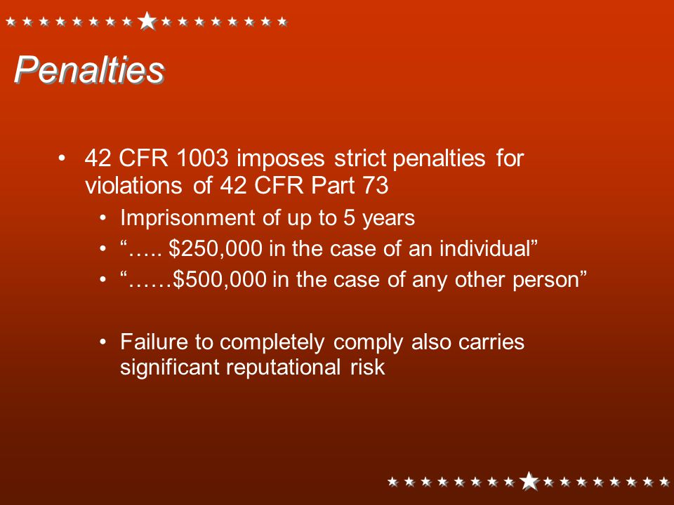 Penalties 42 CFR 1003 imposes strict penalties for violations of 42 CFR Part 73. Imprisonment of up to 5 years.