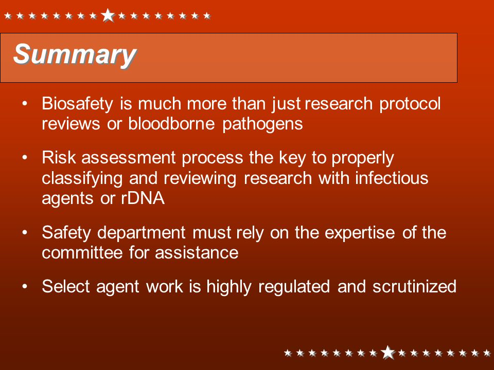 Summary Biosafety is much more than just research protocol reviews or bloodborne pathogens.