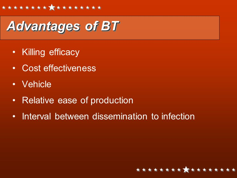 Advantages of BT Killing efficacy Cost effectiveness Vehicle