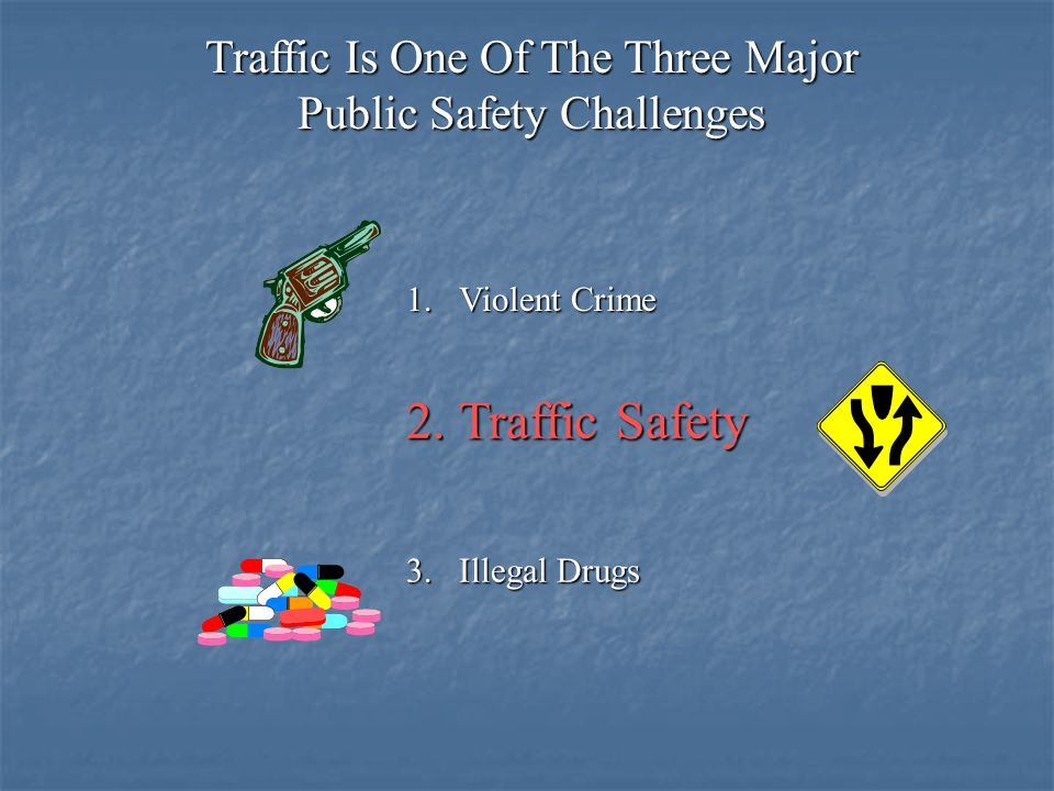 Traffic Safety Traffic Is One Of The Three Major