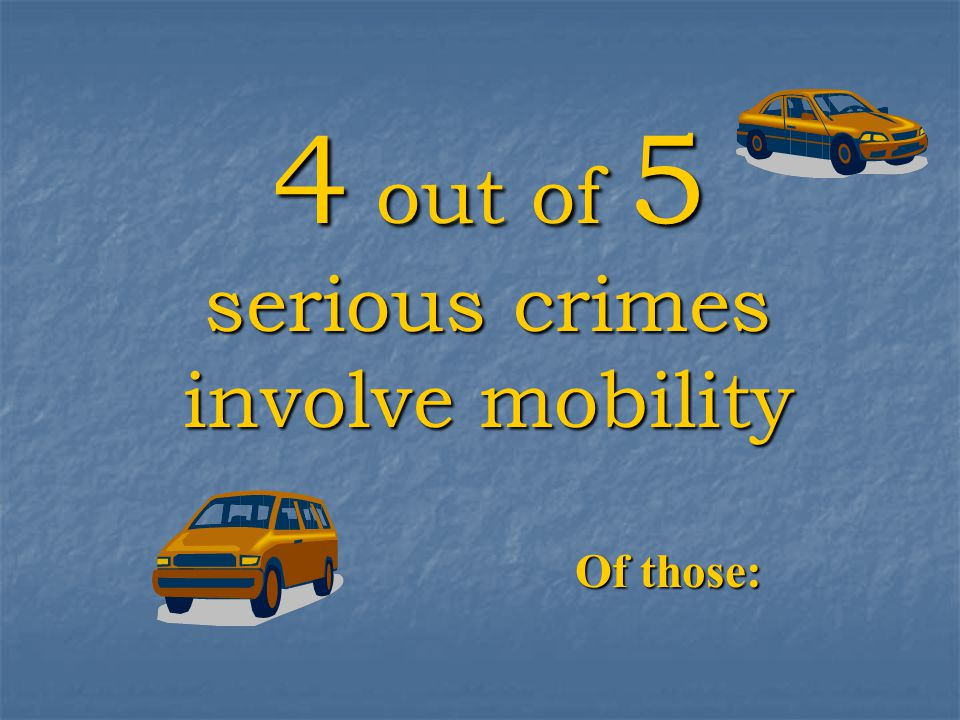 4 out of 5 serious crimes involve mobility