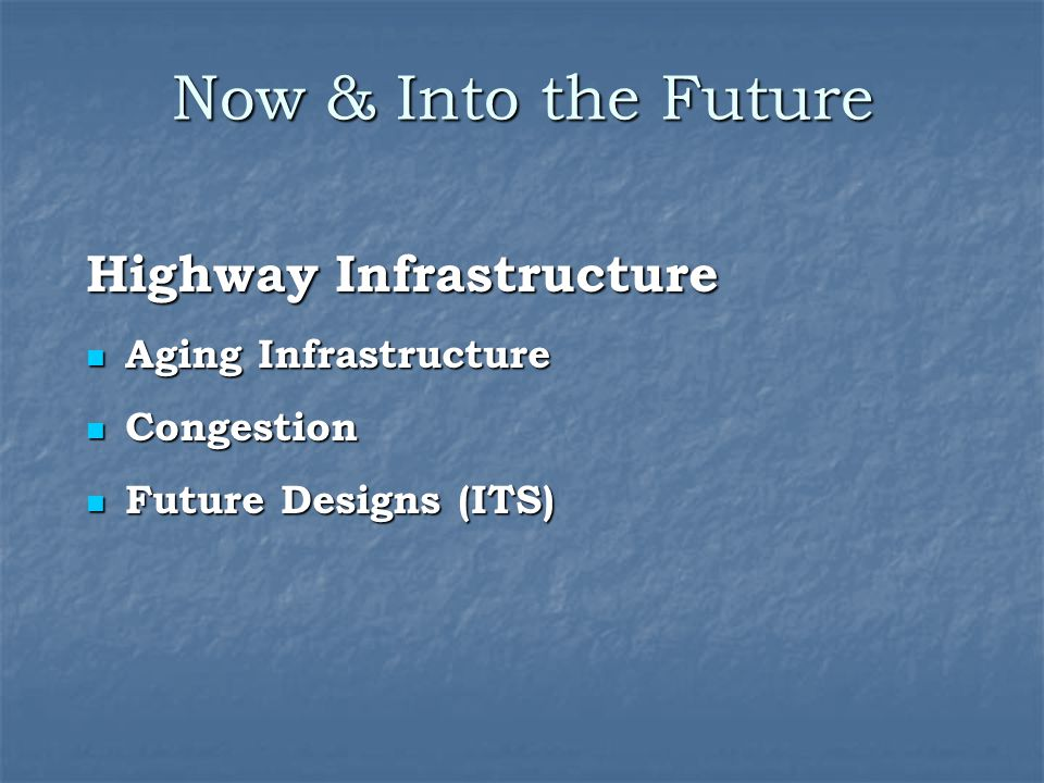 Now & Into the Future Highway Infrastructure Aging Infrastructure