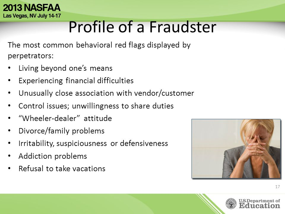 Profile of a Fraudster The most common behavioral red flags displayed by perpetrators: Living beyond one's means.